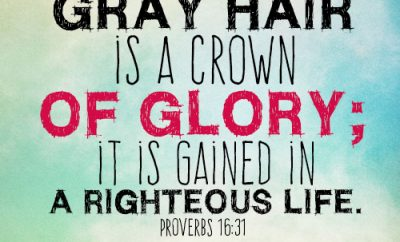 Gray hair is a crown of glory; it is gained in a righteous life