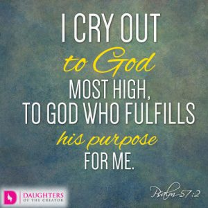 I cry out to God Most High, to God who fulfills his purpose for me