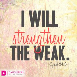 I will strengthen the weak