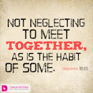Not neglecting to meet together, as is the habit of some