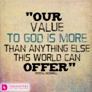 Our value to God is more than anything else this world can offer