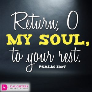 Return, O my soul, to your rest
