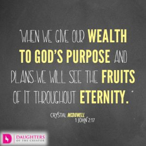 When we give our wealth to God's purpose and plans—we will see the fruits of it throughout eternity.