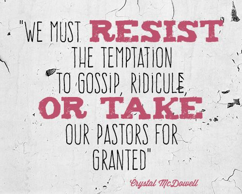 we must resist the temptation to gossip, ridicule, or take our pastors for granted