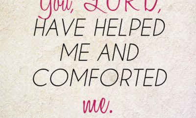 you, LORD, have helped me and comforted me