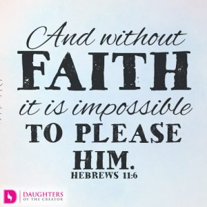 And without faith it is impossible to please him