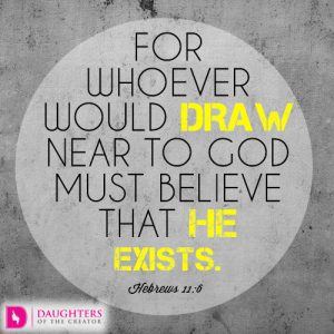 For whoever would draw near to God must believe that he exists