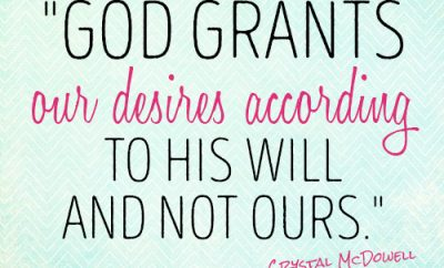 God grants our desires according to His will and not ours