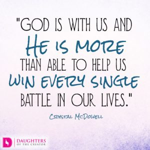 God is with us and He is more than able to help us win every single battle in our lives
