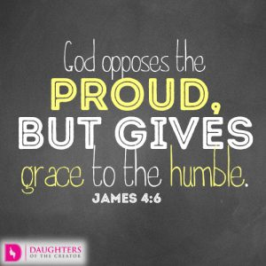 God opposes the proud, but gives grace to the humble