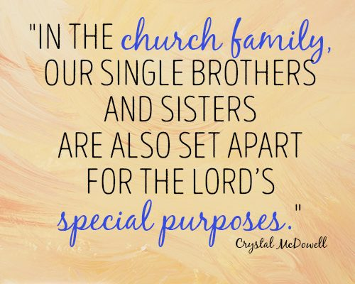 In the church family, our single brothers and sisters are also set apart for the Lord's special purposes