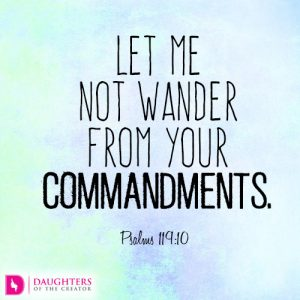 Let me not wander from your commandments
