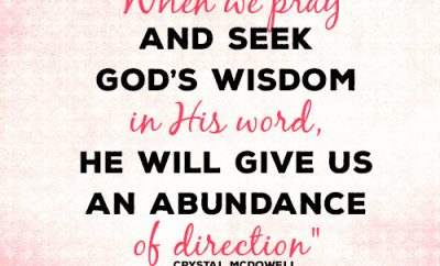 When we pray and seek God's wisdom in His word, He will give us an abundance of direction