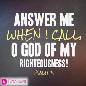 Answer me when I call, O God of my righteousness