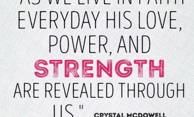 As we live in faith everyday His love, power, and strength are revealed through us