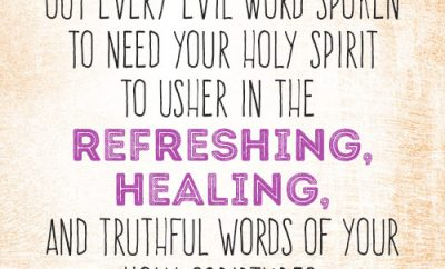 Dear Lord, I ask You to root out every evil word spoken to my heart. I need Your Holy Spirit to usher in the refreshing, healing, and truthful words of Your Holy Scriptures.