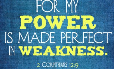 For my power is made perfect in weakness