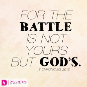 For the battle is not yours but God's
