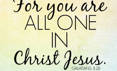 For you are all one in Christ Jesus