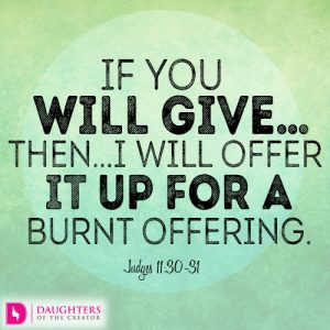 If you will give…then…I will offer it up for a burnt offering