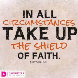 In all circumstances take up the shield of faith