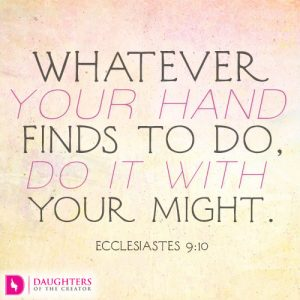 Whatever your hand finds to do, do it with your might