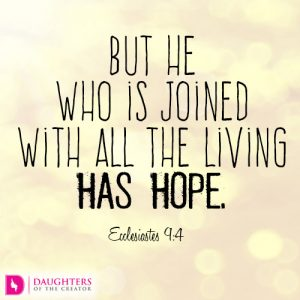 But he who is joined with all the living has hope