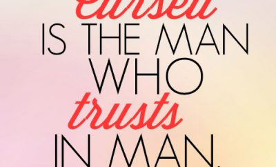 Cursed is the man who trusts in man