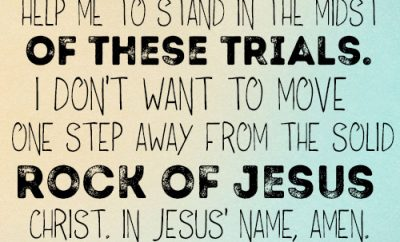 Dear Lord, help me to stand in the midst of these trials. I don't want to move one step away from the solid Rock of Jesus Christ. In Jesus' name, amen.