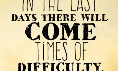In the last days there will come times of difficulty
