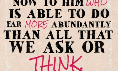 Now to him who is able to do far more abundantly than all that we ask or think