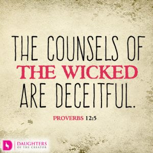 The counsels of the wicked are deceitful