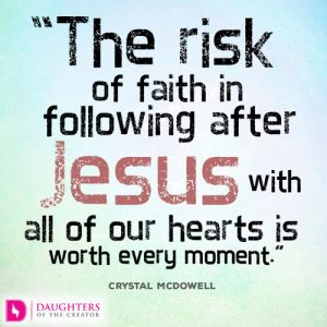 The risk of faith in following after Jesus with all of our hearts is worth every moment