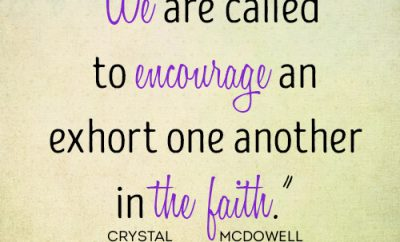 We are called to encourage and exhort one another in the faith