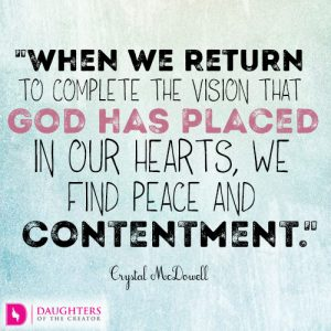 When we return to complete the vision that God has placed in our hearts, we find peace and contentment