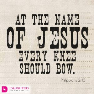 at the name of Jesus every knee should bow