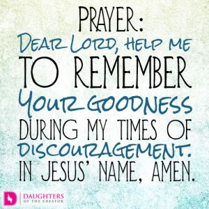 Dear Lord, help me to remember Your goodness during my times of discouragement. In Jesus' name, amen.