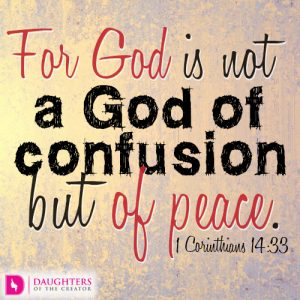 For God is not a God of confusion but of peace
