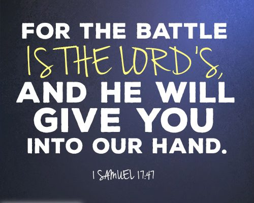 For the battle is the LORD's, and he will give you into our hand.