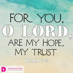 For you, O Lord, are my hope, my trust
