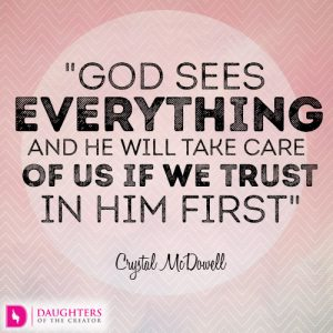 God sees everything and He will take care of us if we trust in Him first