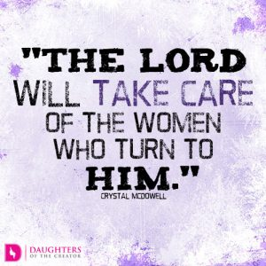 The Lord will take care of the women who turn to Him