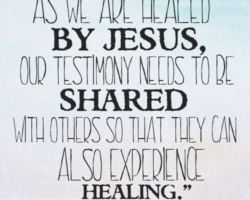 As we are healed by Jesus, our testimony needs to be shared with others so that they can also experience healing