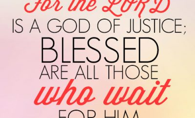 For the LORD is a God of justice; blessed are all those who wait for him