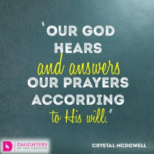 Our God hears and answers our prayers according to His will