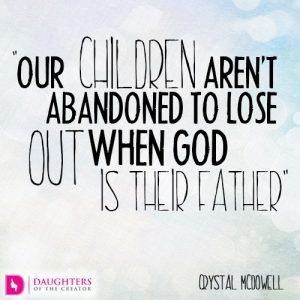 Our children aren't abandoned to lose out when God is their Father