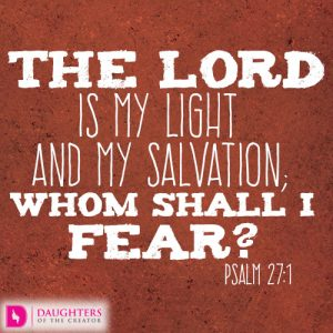 The LORD is my light and my salvation; whom shall I fear
