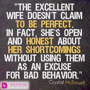 The excellent wife doesn't claim to be perfect. In fact, she's open and honest about her shortcomings without using them as an excuse for bad behavior