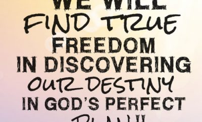 We will find true freedom in discovering our destiny in God's perfect plan