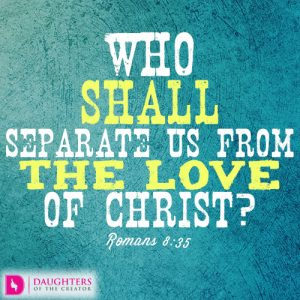 Who shall separate us from the love of Christ